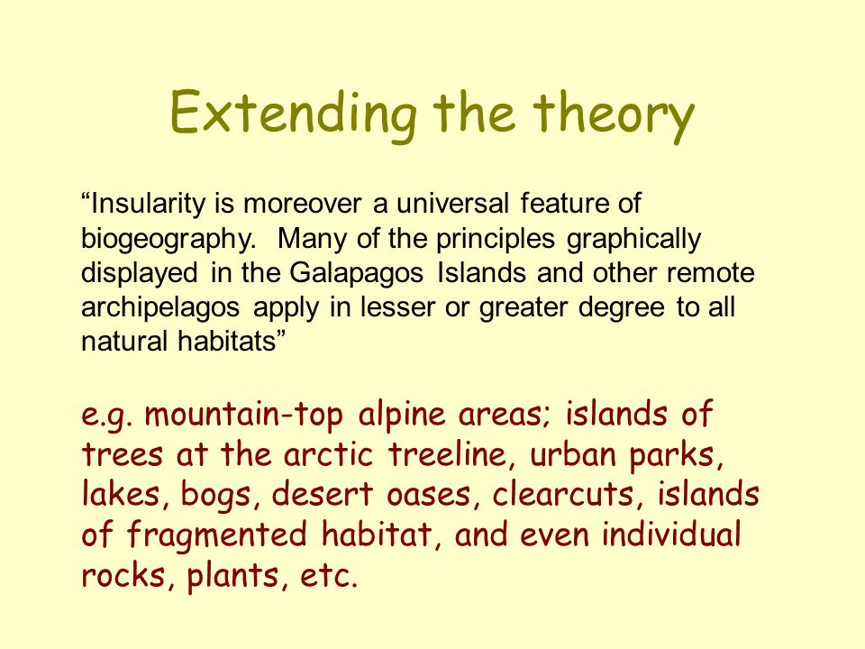 "Extending the theory ""Insularity is moreover a universal feature of biogeography. Many of the principles graphically displayed in the Galapagos Island"