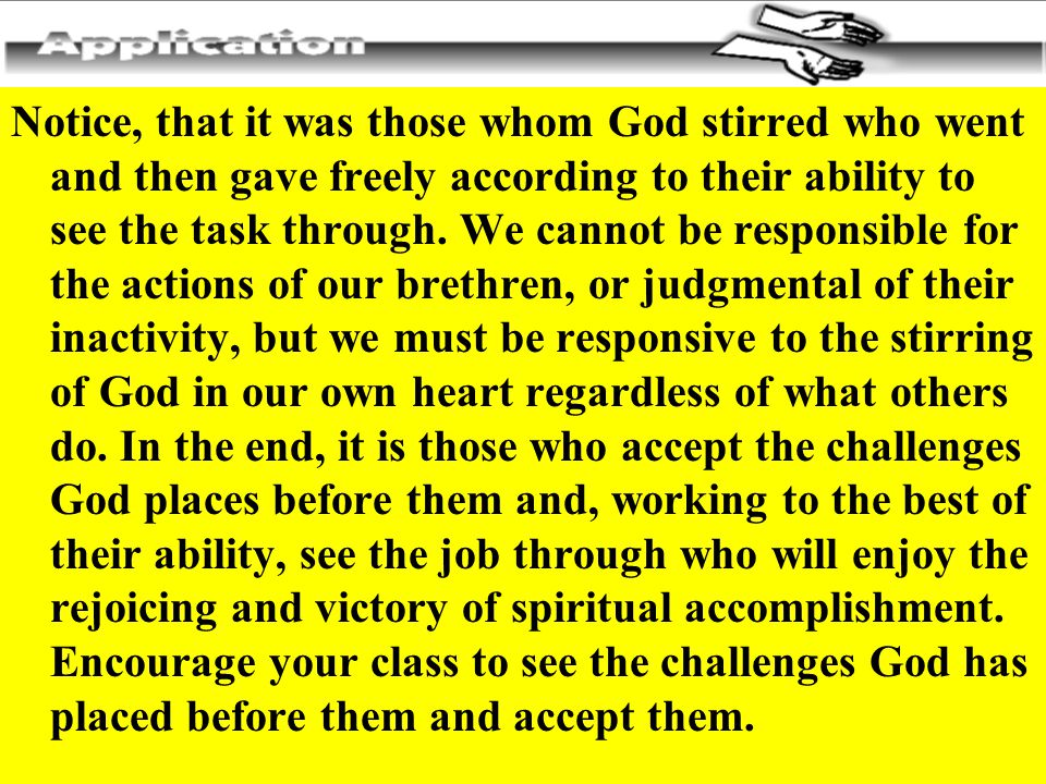 Notice, that it was those whom God stirred who went and then gave freely according to their ability to see the task through.