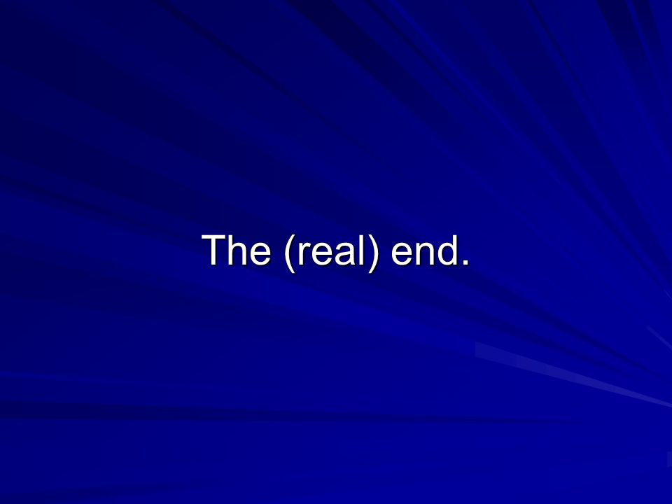 The (real) end.