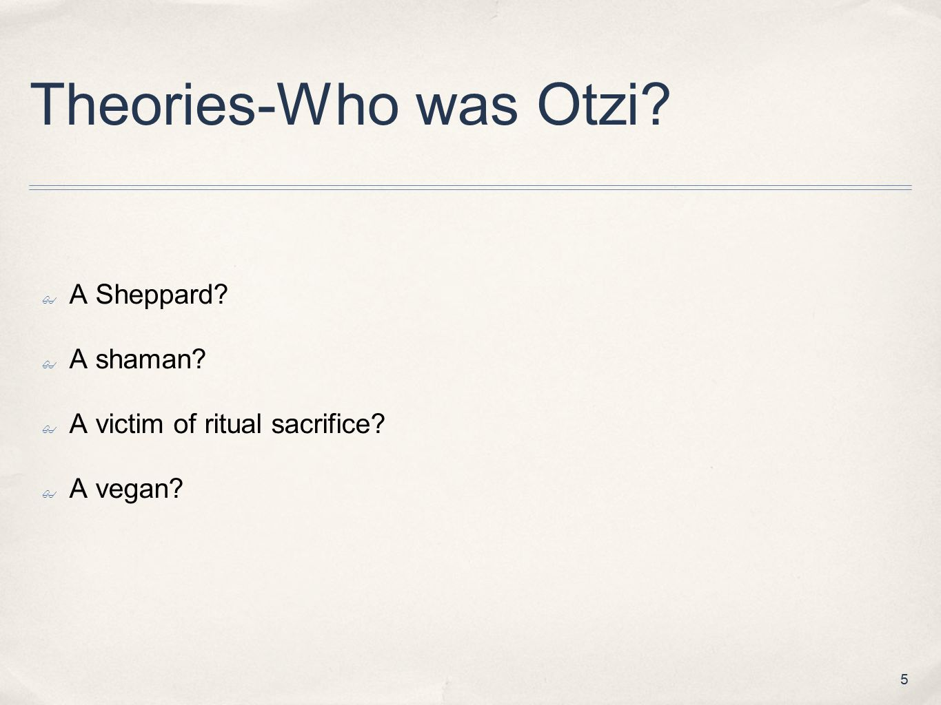 6 HOW AND WHY DID HE DIE? ✤ WHAT TOOLS WILL WE USE TO DETERMINE WHY AND HOW OTZI WAS KILLED? ✤