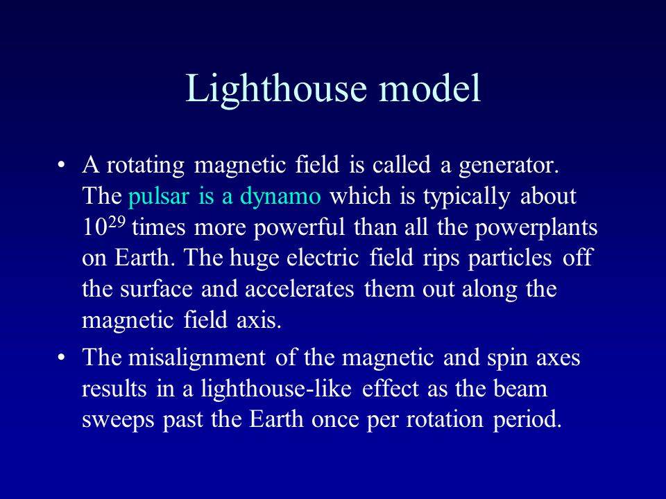 Pulsars: The Lighthouse Model So, what is the pulsing all about.