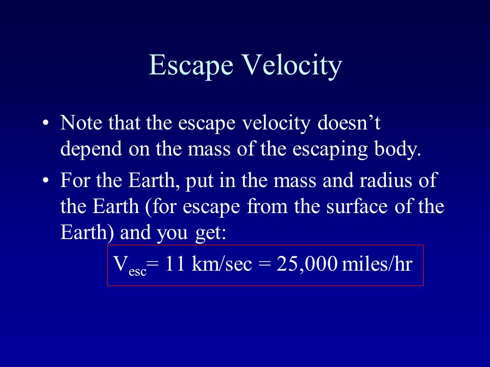 Escape Velocity To determine the escape velocity from Earth you set the gravitational potential energy equal to kinetic energy and solve for velocity Radius from which you want to escape Mass of the object from which you want to escape