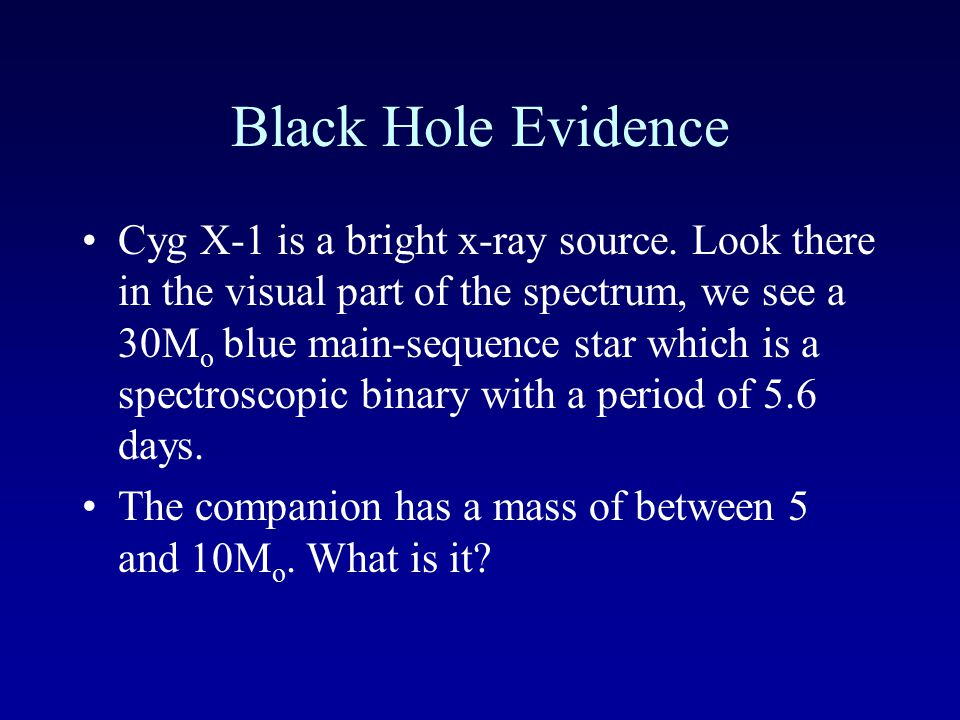 Black Hole Evidence The best stellar-mass cases are binary x-ray sources.