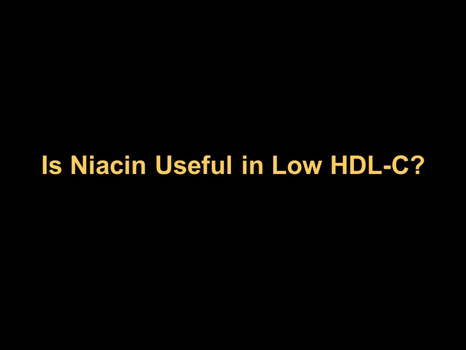 Is Niacin Useful in Low HDL-C?