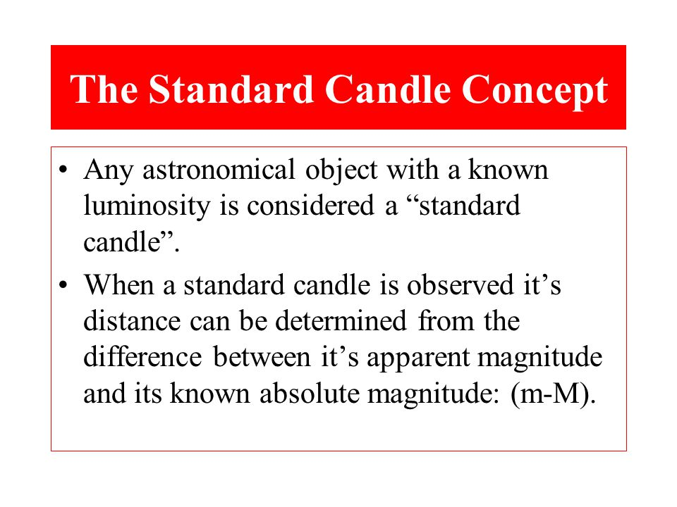 Any astronomical object with a known luminosity is considered a standard candle .
