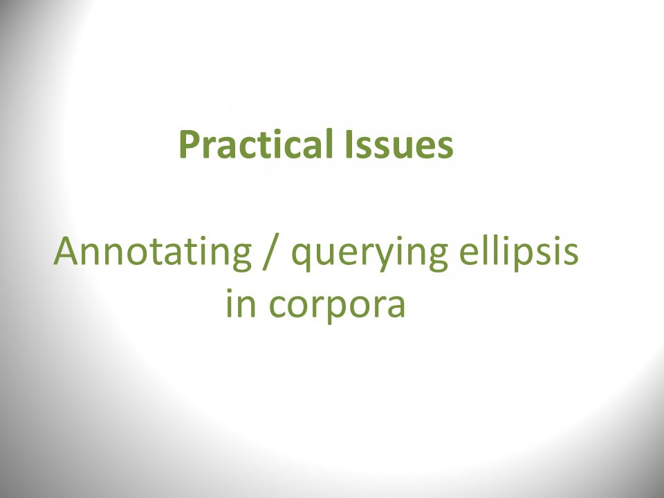 Practical Issues Annotating / querying ellipsis in corpora