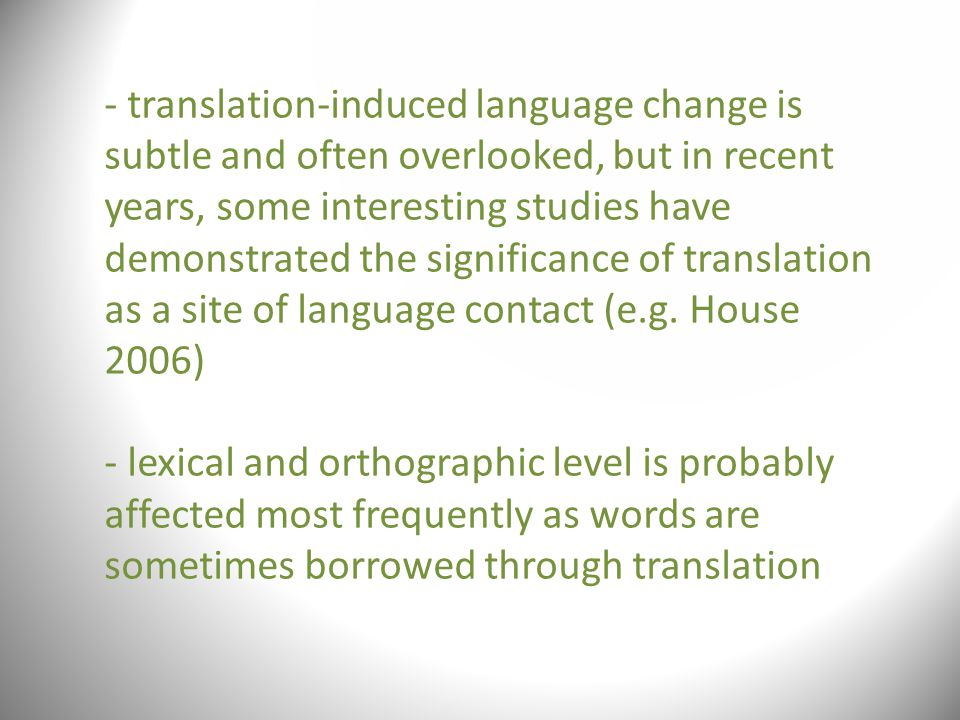 - translation-induced language change is subtle and often overlooked, but in recent years, some interesting studies have demonstrated the significance of translation as a site of language contact (e.g.
