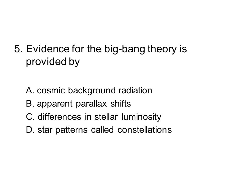 5. Evidence for the big-bang theory is provided by A.