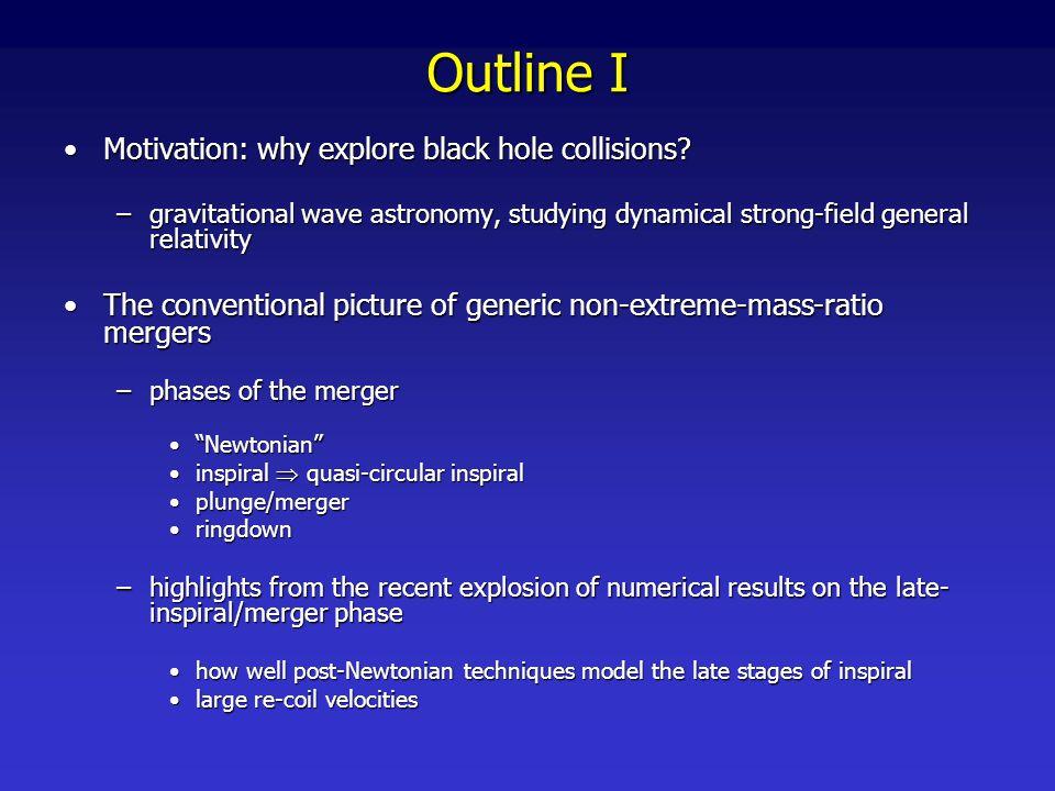 Outline I Motivation: why explore black hole collisions Motivation: why explore black hole collisions.