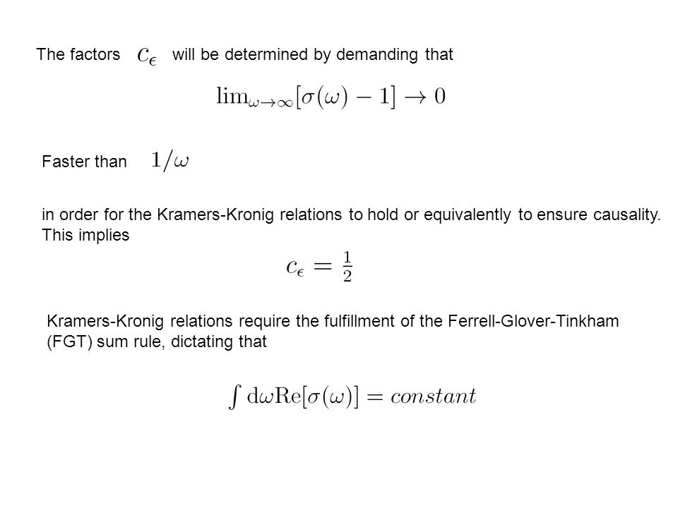 The factors will be determined by demanding that Faster than in order for the Kramers-Kronig relations to hold or equivalently to ensure causality.