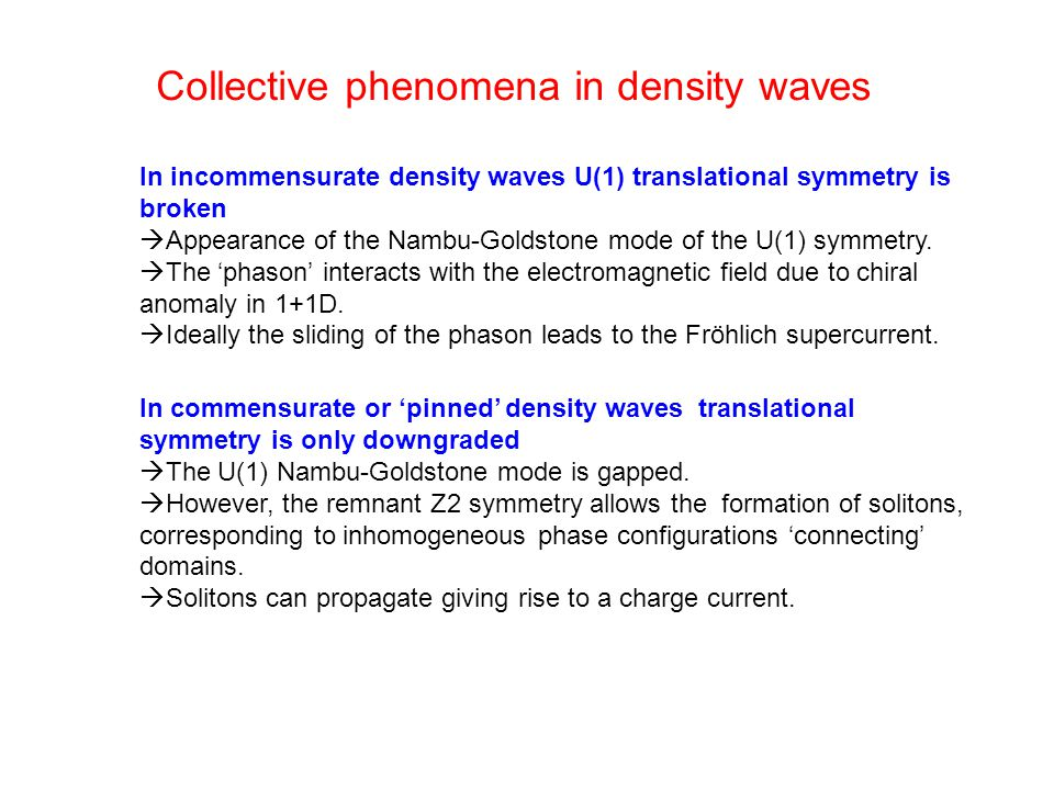 DDDD Collective phenomena in density waves In incommensurate density waves U(1) translational symmetry is broken  Appearance of the Nambu-Goldstone mode of the U(1) symmetry.