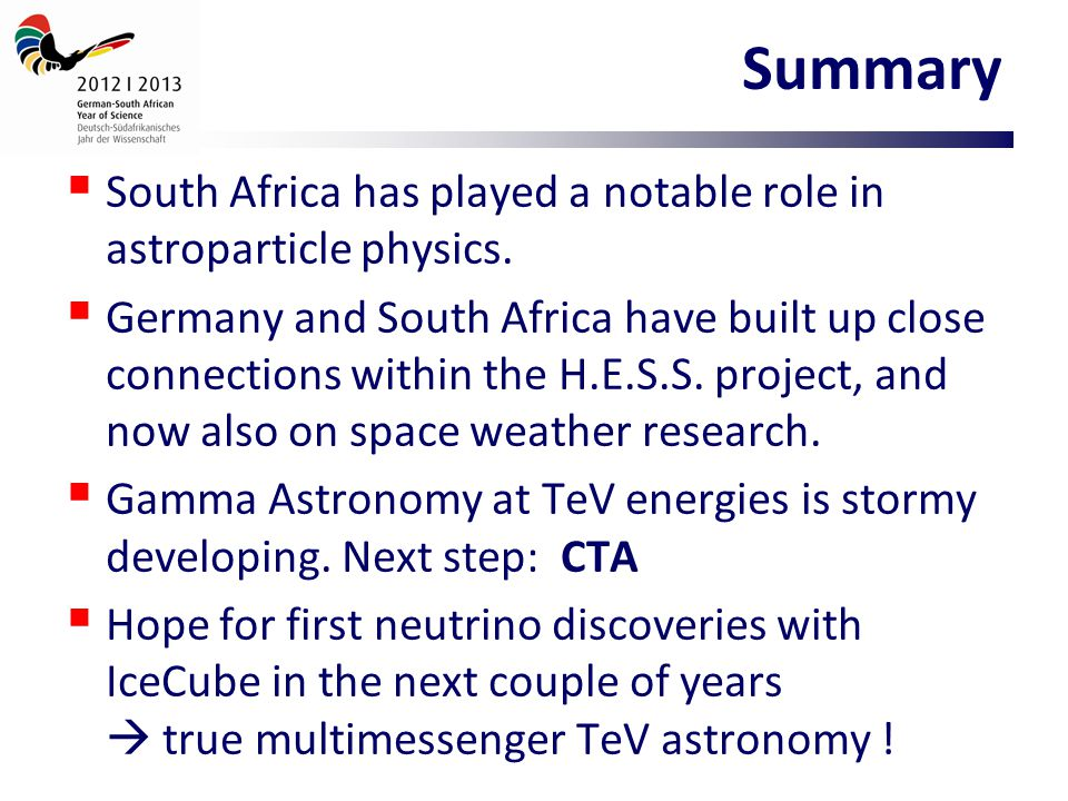 Summary  South Africa has played a notable role in astroparticle physics.