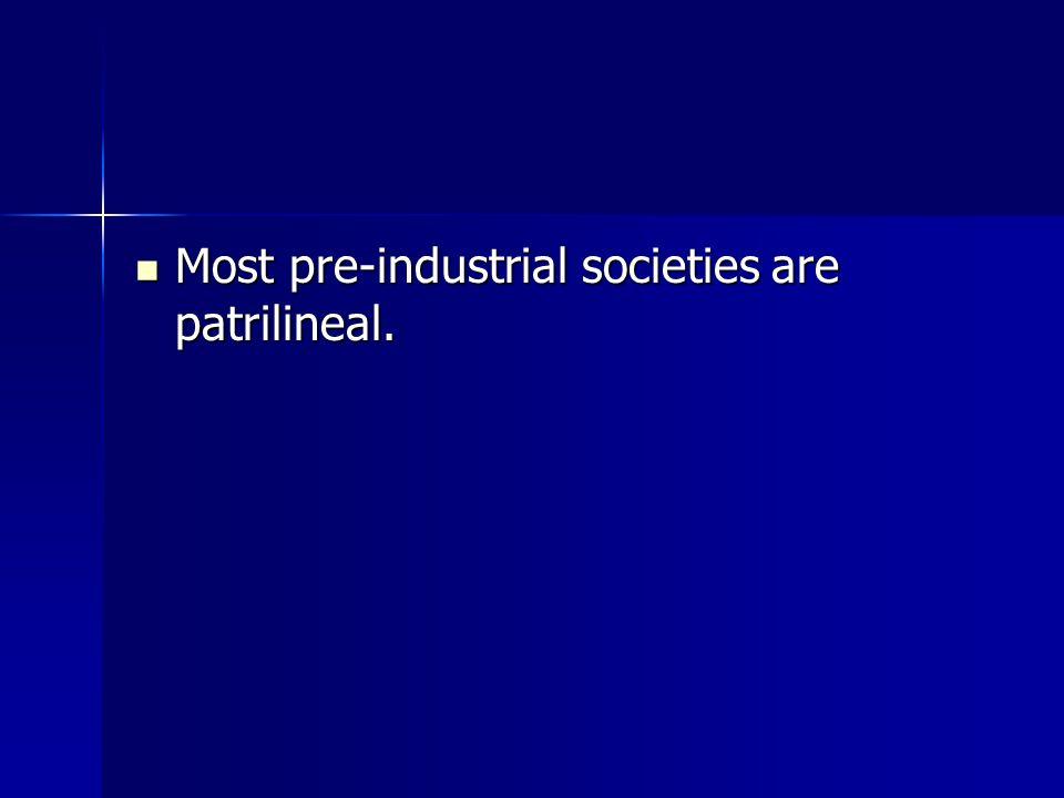 Most pre-industrial societies are patrilineal. Most pre-industrial societies are patrilineal.