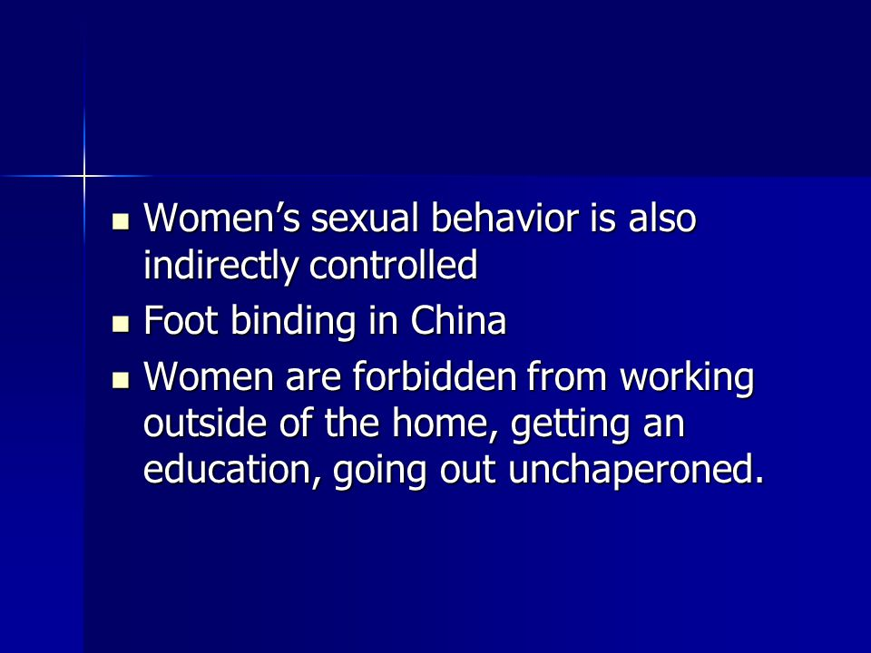 Women's sexual behavior is also indirectly controlled Women's sexual behavior is also indirectly controlled Foot binding in China Foot binding in Chin