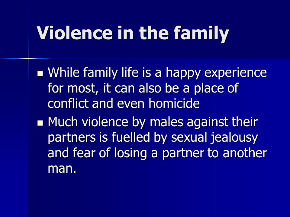 Violence in the family While family life is a happy experience for most, it can also be a place of conflict and even homicide While family life is a h