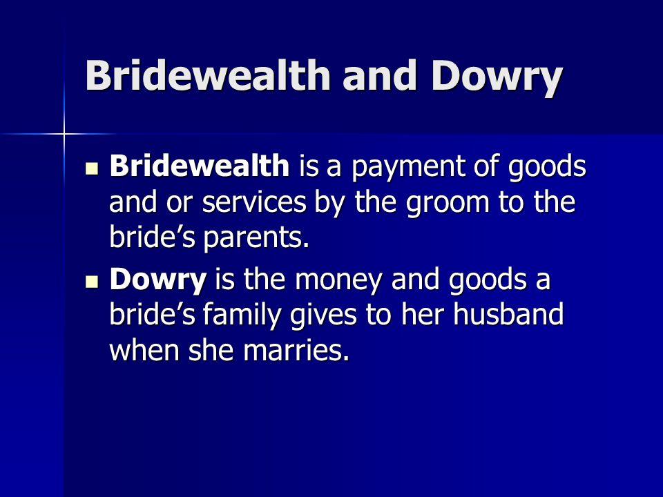 Most pre-industrial societies have bridewealth customs Most pre-industrial societies have bridewealth customs In highly stratified agrarian societies, dowry is common.