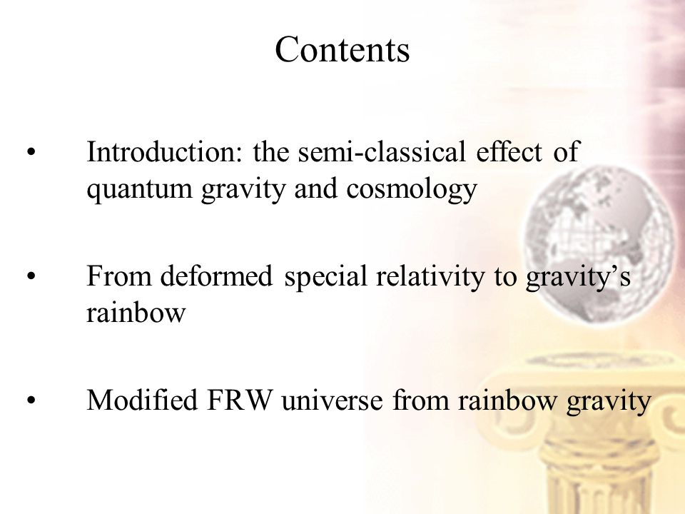 Contents Introduction: the semi-classical effect of quantum gravity and cosmology From deformed special relativity to gravity's rainbow Modified FRW universe from rainbow gravity