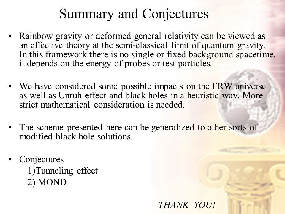 Summary and Conjectures Rainbow gravity or deformed general relativity can be viewed as an effective theory at the semi-classical limit of quantum gravity.