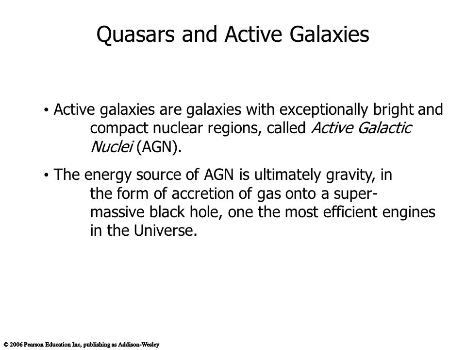 Active galaxies are galaxies with exceptionally bright and compact nuclear regions, called Active Galactic Nuclei (AGN).