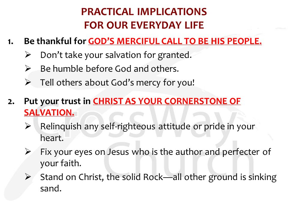 PRACTICAL IMPLICATIONS FOR OUR EVERYDAY LIFE 1.Be thankful for GOD'S MERCIFUL CALL TO BE HIS PEOPLE.