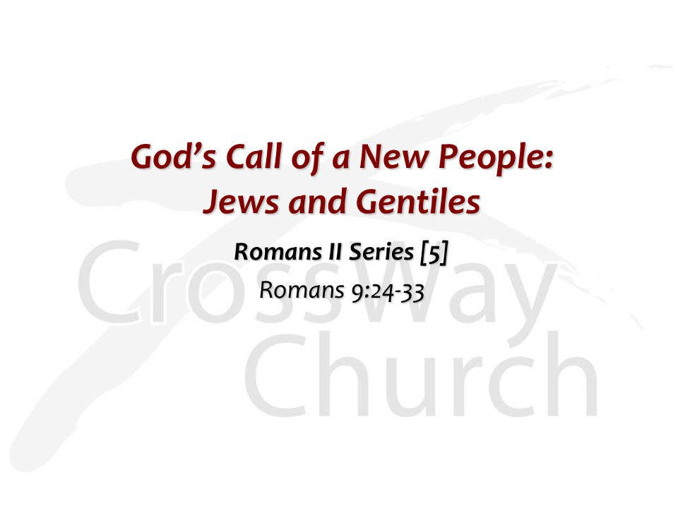 God's Call of a New People: Jews and Gentiles Romans II Series [5] Romans 9:24-33