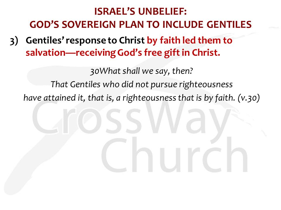 ISRAEL'S UNBELIEF: GOD'S SOVEREIGN PLAN TO INCLUDE GENTILES 3)Gentiles' response to Christ by faith led them to salvation—receiving God's free gift in Christ.