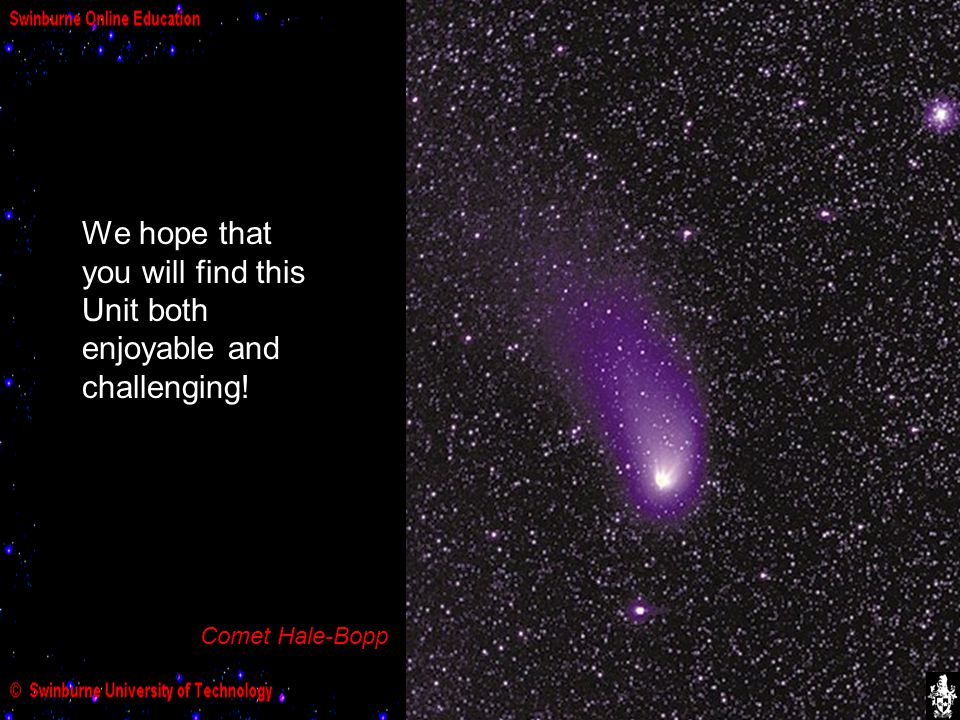 We hope that you will find this Unit both enjoyable and challenging! Comet Hale-Bopp