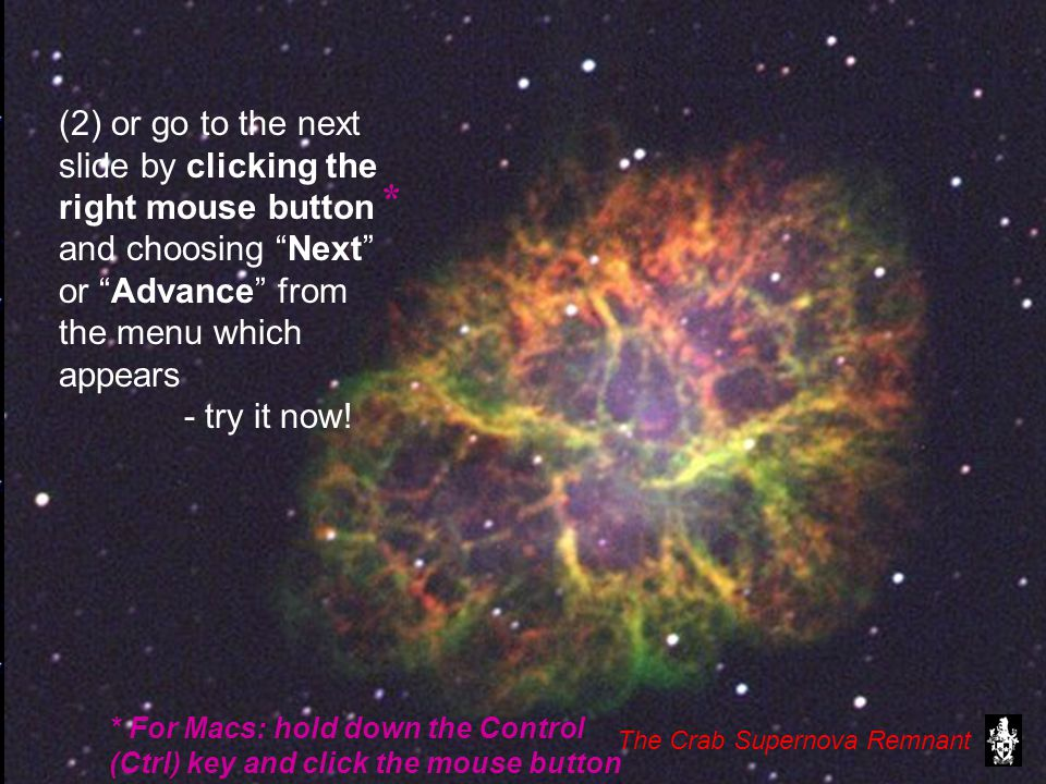 * The Magellanic Clouds (The arrow keys can also be used to navigate forward and backwards from slide to slide.) When you are ready, use your favourite method to move on to the next slide.