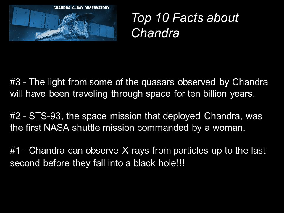 #3 - The light from some of the quasars observed by Chandra will have been traveling through space for ten billion years. #2 - STS-93, the space missi
