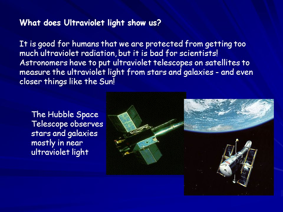 What does Ultraviolet light show us? It is good for humans that we are protected from getting too much ultraviolet radiation, but it is bad for scient