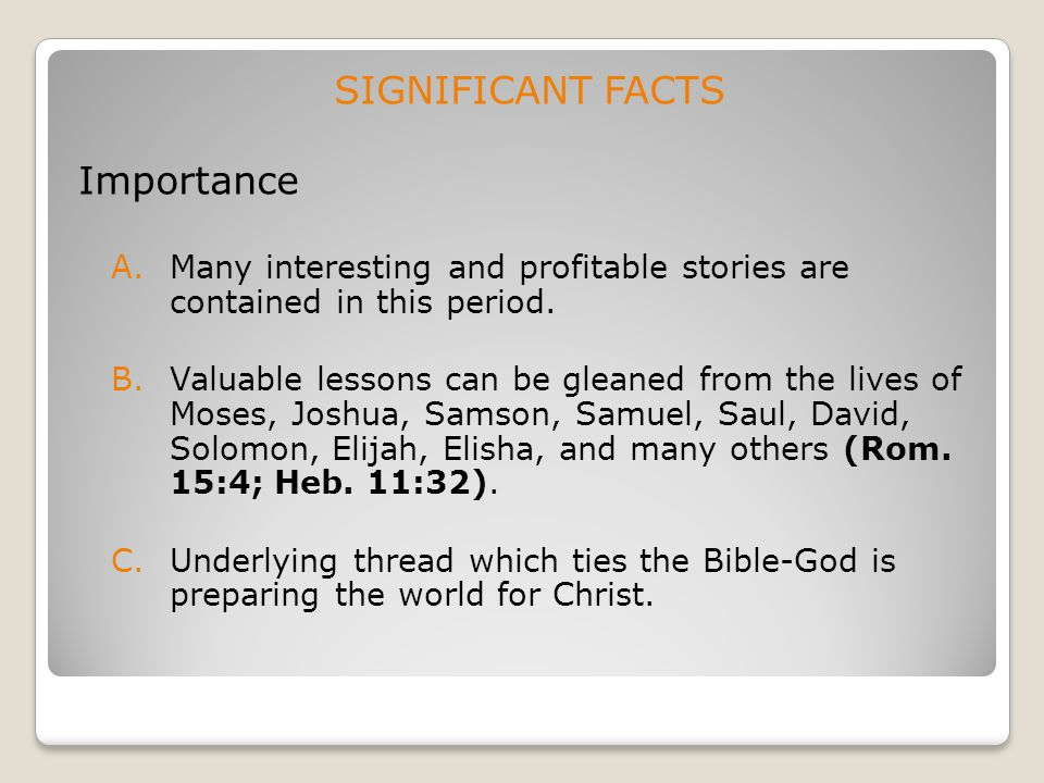 SIGNIFICANT FACTS Importance A.Many interesting and profitable stories are contained in this period. B.Valuable lessons can be gleaned from the lives