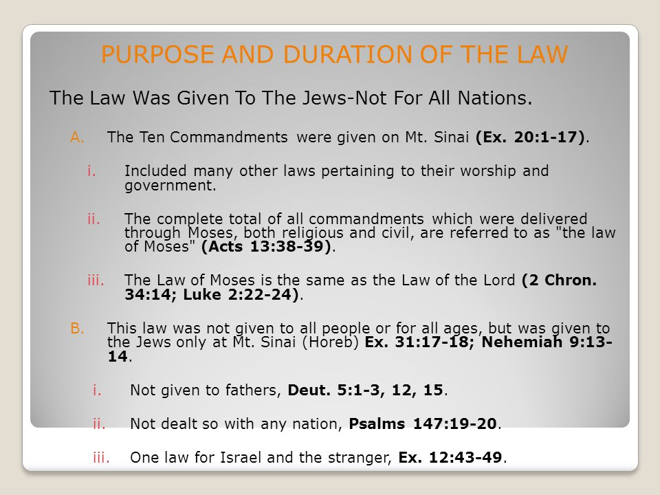 PURPOSE AND DURATION OF THE LAW The Law Was Given To The Jews-Not For All Nations. A.The Ten Commandments were given on Mt. Sinai (Ex. 20:1-17). i.Inc