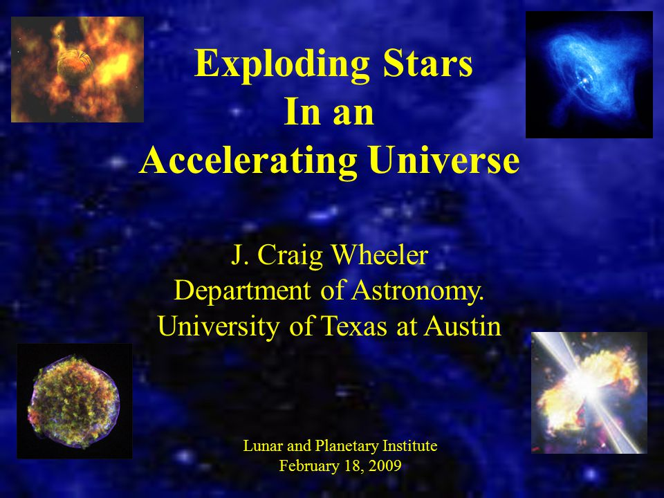Exploding Stars In an Accelerating Universe J. Craig Wheeler Department of Astronomy.