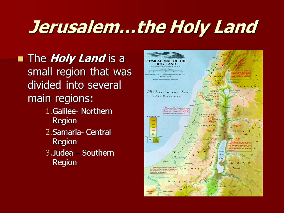 Jerusalem…the Holy Land The Holy Land is a small region that was divided into several main regions: The Holy Land is a small region that was divided i