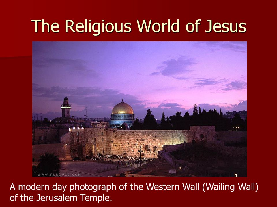 The Religious World of Jesus A modern day photograph of the Western Wall (Wailing Wall) of the Jerusalem Temple.