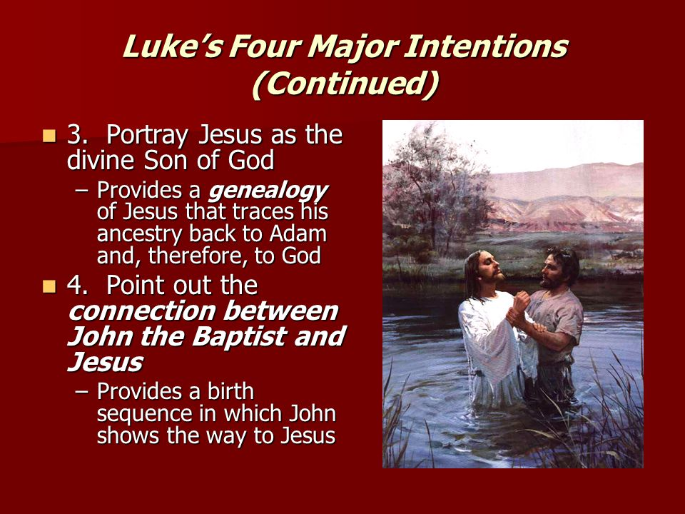 Luke's Four Major Intentions (Continued) 3. Portray Jesus as the divine Son of God 3.