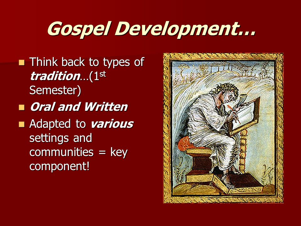 Gospel Development… Think back to types of tradition…(1 st Semester) Think back to types of tradition…(1 st Semester) Oral and Written Oral and Written Adapted to various settings and communities = key component.