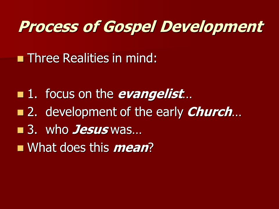 Process of Gospel Development Three Realities in mind: Three Realities in mind: 1.