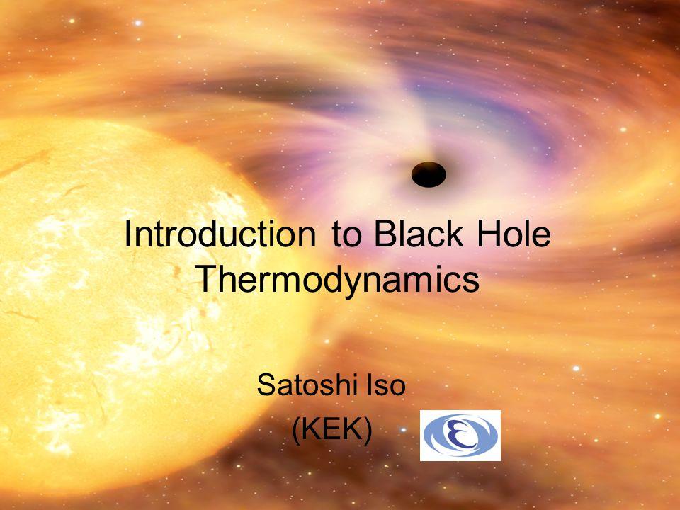 Introduction to Black Hole Thermodynamics Satoshi Iso (KEK)