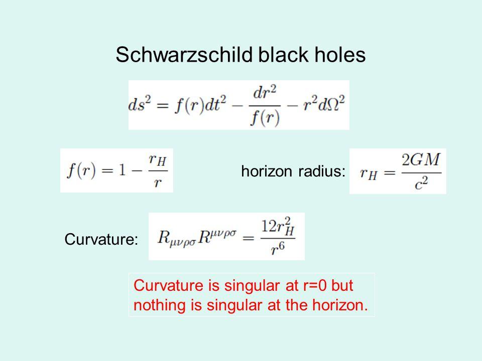 Schwarzschild black holes horizon radius: Curvature is singular at r=0 but nothing is singular at the horizon.