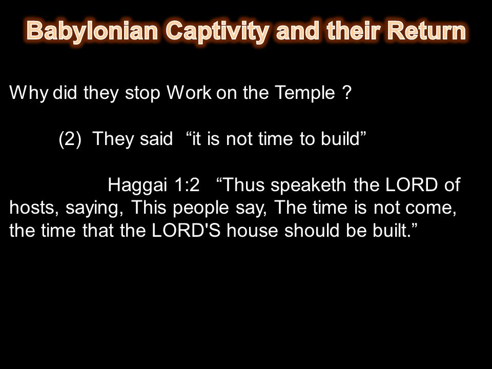 "Why did they stop Work on the Temple ? (2) They said ""it is not time to build"" Haggai 1:2 ""Thus speaketh the LORD of hosts, saying, This people say, T"
