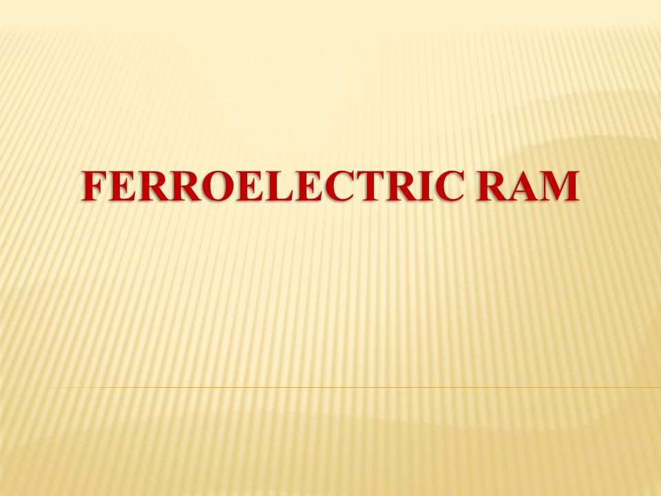 OBJECTIVE OF THE PAPER  Ferroelectric RAM (FeRAM or FRAM) is a random access memory similar in construction to DRAM but uses a ferroelectric layer instead of a dielectric layer to achieve non-volatility.