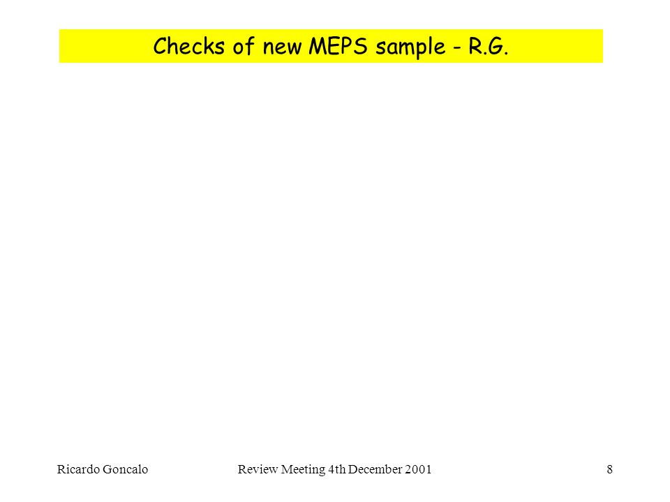 Ricardo GoncaloReview Meeting 4th December 20018 Checks of new MEPS sample - R.G.