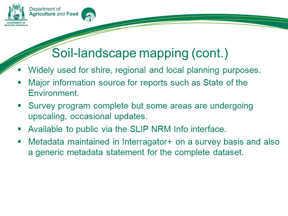 Soil-landscape mapping (cont.)  Widely used for shire, regional and local planning purposes.
