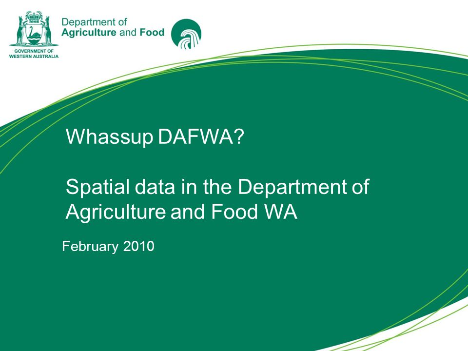 Whassup DAFWA Spatial data in the Department of Agriculture and Food WA February 2010