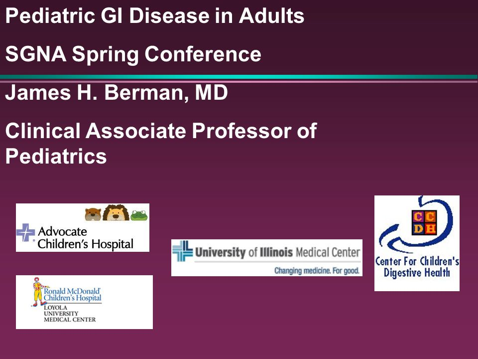 Pediatric GI Disease in Adults SGNA Spring Conference James H.