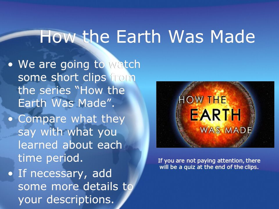 "How the Earth Was Made We are going to watch some short clips from the series ""How the Earth Was Made"". Compare what they say with what you learned ab"
