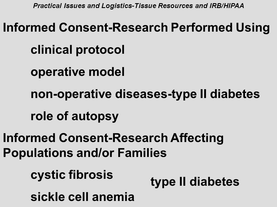 Practical Issues and Logistics-Tissue Resources and IRB/HIPAA Informed Consent-Research Performed Using clinical protocol operative model non-operativ