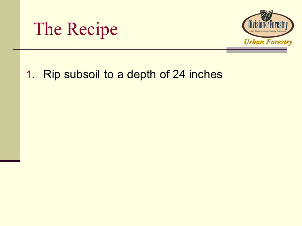The Recipe 1. Rip subsoil to a depth of 24 inches
