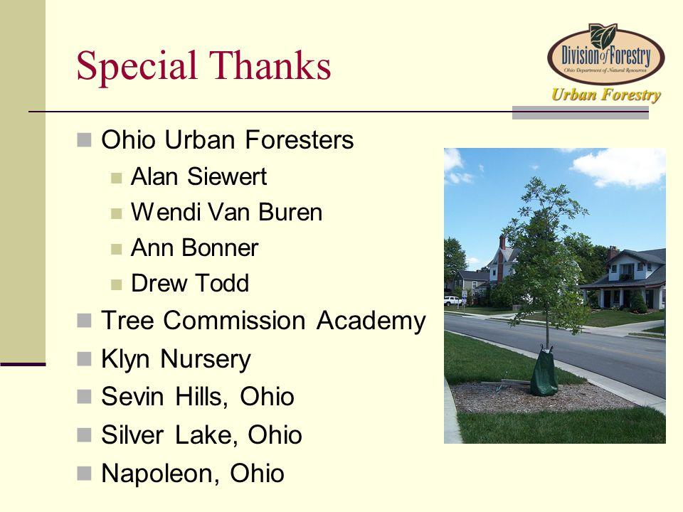 Special Thanks Ohio Urban Foresters Alan Siewert Wendi Van Buren Ann Bonner Drew Todd Tree Commission Academy Klyn Nursery Sevin Hills, Ohio Silver Lake, Ohio Napoleon, Ohio
